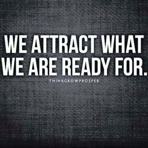we attract what we are ready for